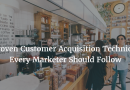 7 Proven Customer Acquisition Techniques Every Marketer Should Follow